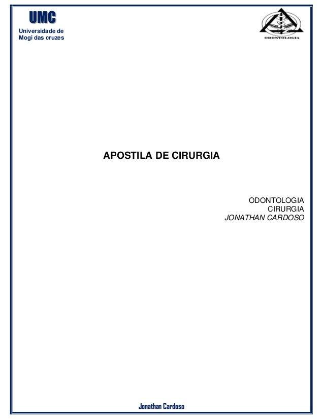 UMC Universidade de Mogi das cruzes Jonathan Cardoso APOSTILA DE CIRURGIA ODONTOLOGIA CIRURGIA JONATHAN CARDOSO