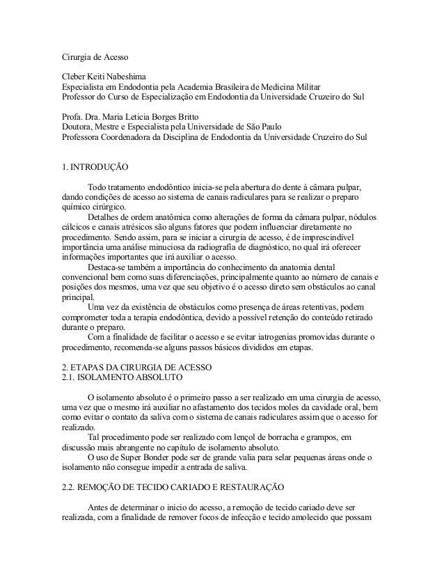Cirurgia de Acesso  Cleber Keiti Nabeshima  Especialista em Endodontia pela Academia Brasileira de Medicina Militar  Profe...