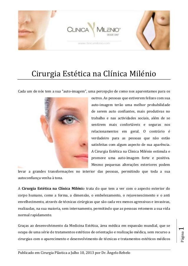 Publicado em Cirurgia Plástica a Julho 10, 2013 por Dr. Ângelo Rebelo Página1 Cirurgia Estética na Clínica Milénio Cada um...