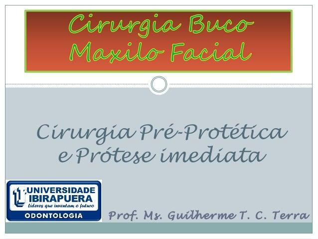 Cirurgia Pré-Protética  e Prótese imediata      Prof. Ms. Guilherme T. C. Terra