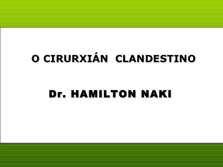 Dr. HAMILTON NAKI O CIRURXIÁN  CLANDESTINO