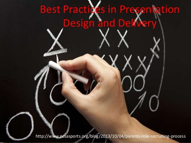 Best Practices in Presentation Design and Delivery  http://www.ncsasports.org/blog/2013/10/04/parents-role-recruiting-proc...