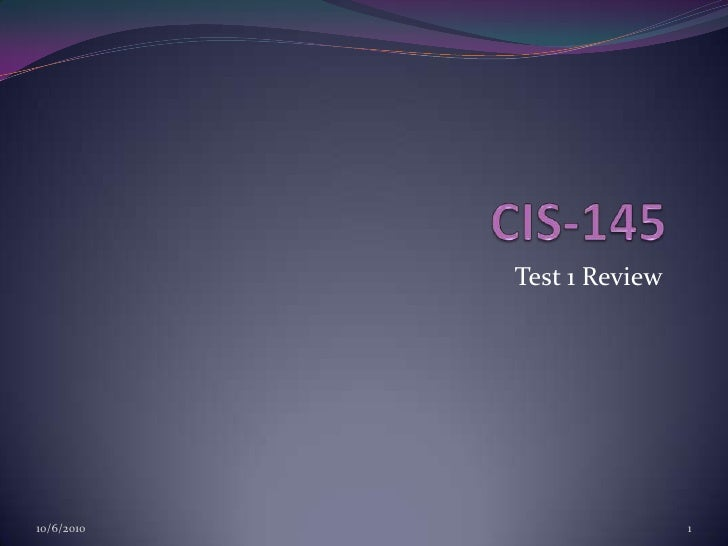 CIS-145<br />Test 1 Review<br />10/6/2010<br />1<br />