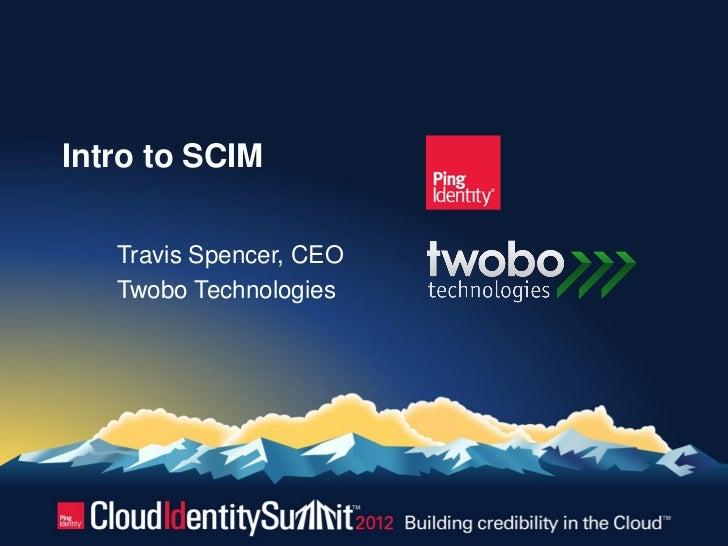 Intro to SCIM   Travis Spencer, CEO   Twobo Technologies