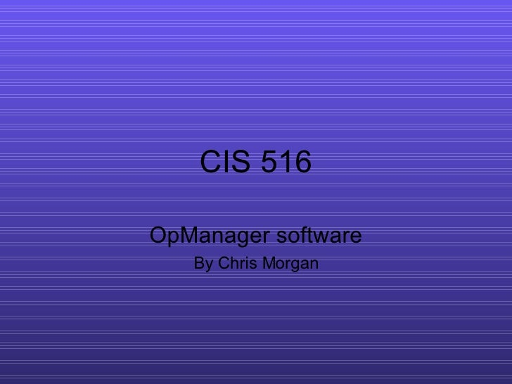 CIS 516 OpManager software By Chris Morgan
