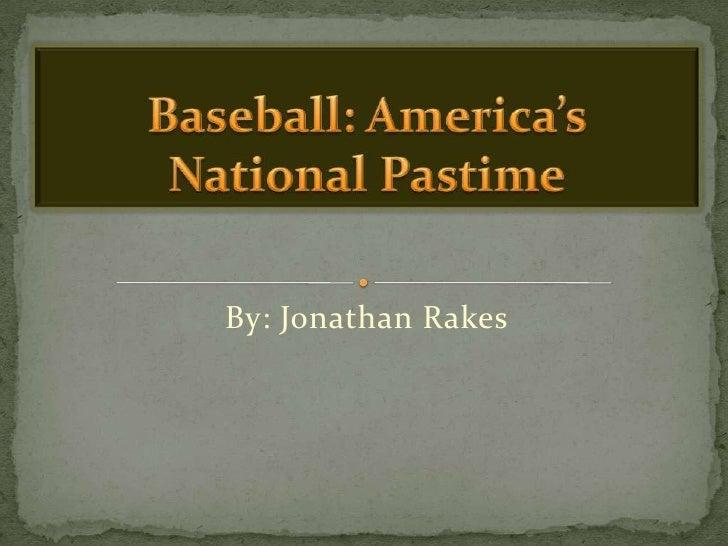 By: Jonathan Rakes<br />Baseball: America's National Pastime<br />