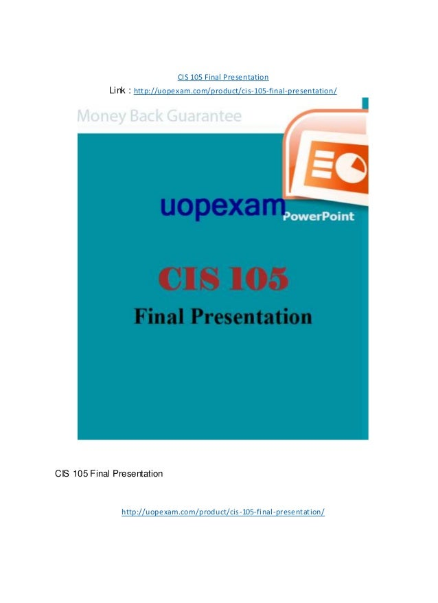 CIS 105 Final Presentation Link : http://uopexam.com/product/cis-105-final-presentation/ CIS 105 Final Presentation http:/...