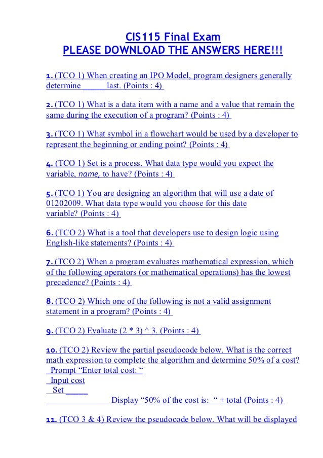 CIS115 Final Exam    PLEASE DOWNLOAD THE ANSWERS HERE!!!1. (TCO 1) When creating an IPO Model, program designers generally...