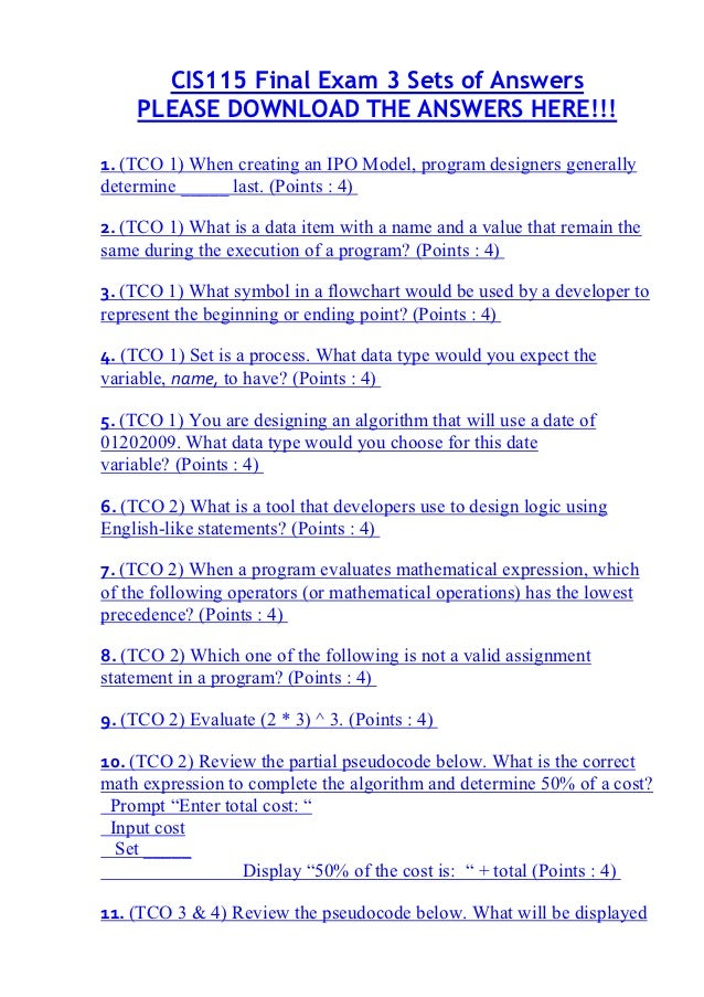 CIS115 Final Exam 3 Sets of Answers    PLEASE DOWNLOAD THE ANSWERS HERE!!!1. (TCO 1) When creating an IPO Model, program d...