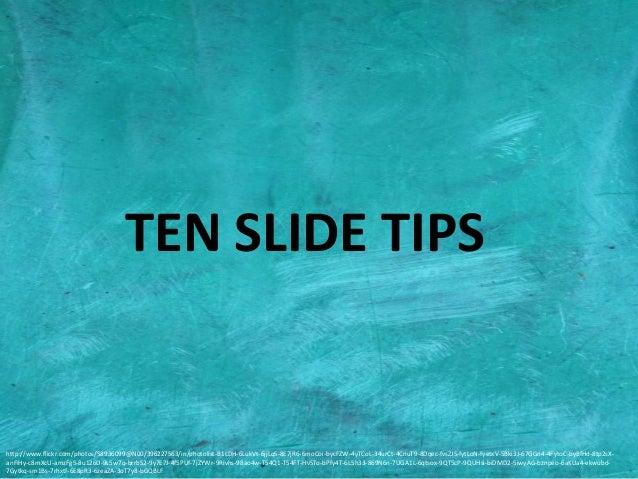 TEN SLIDE TIPS  http://www.flickr.com/photos/58936099@N00/396227563/in/photolist-B1LDH-6LukVt-6jjLqS-8E7jR6-6moCoi-bycFZW-...