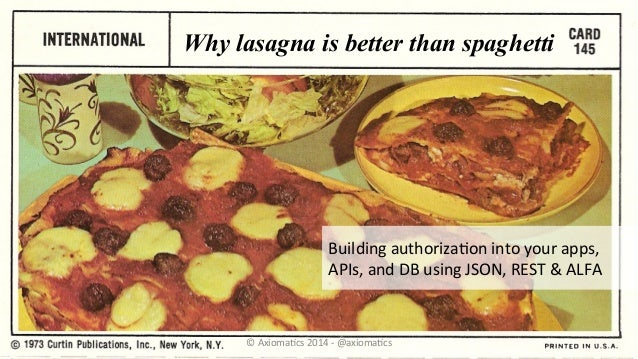 Why lasagna is better than spaghetti Building	   authoriza/on	   into	   your	   apps,	    APIs,	   and	   DB	   using	   ...