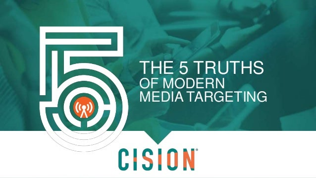 1 THE 5 TRUTHS OF MODERN MEDIA TARGETING