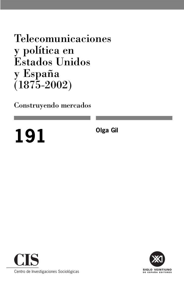 Telecomunicacionesy política enEstados Unidosy España(1875-2002)Construyendo mercados                        Olga Gil191