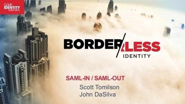 SAML-IN / SAML-OUT Scott Tomilson John DaSilva