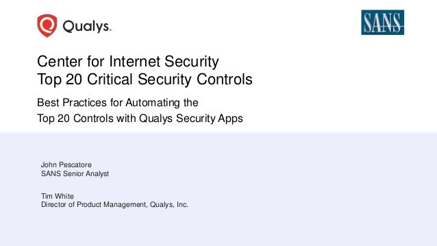 Center for Internet Security Top 20 Critical Security Controls Best Practices for Automating the Top 20 Controls with Qual...