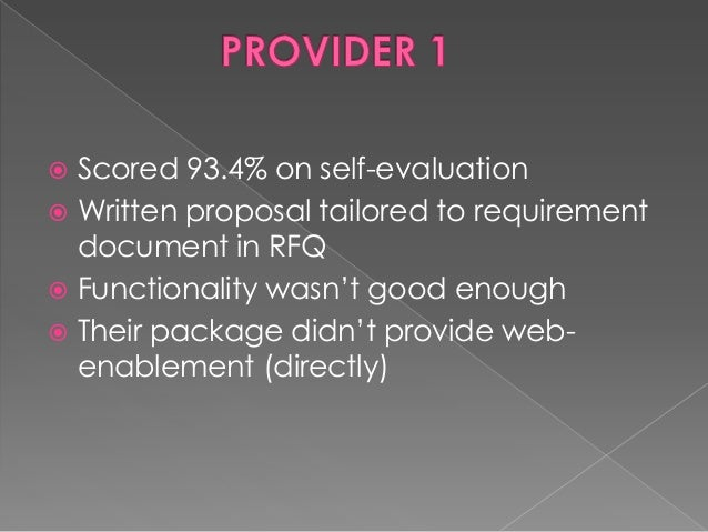  Scored 96.8% on self-evaluation  Also a major ERP player  Functionality wasn't fully demonstrated  Already engaged by...