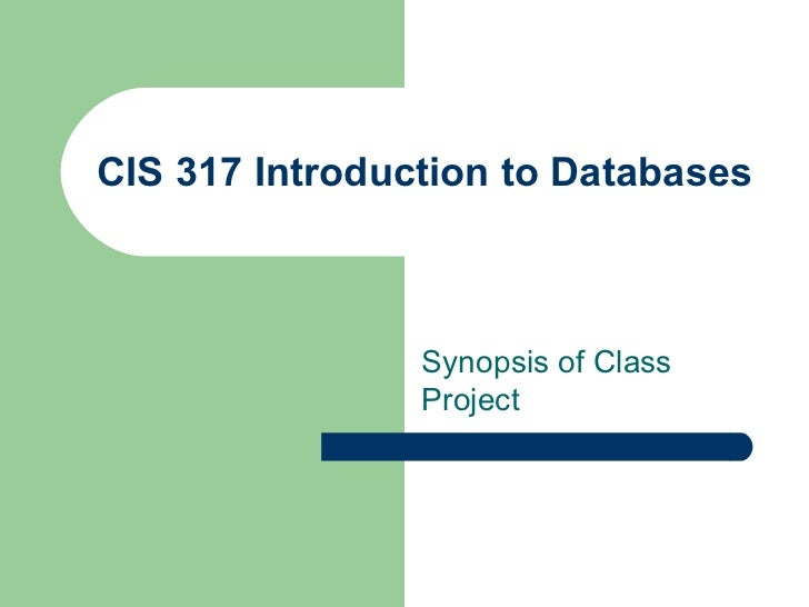 CIS 317 Introduction to Databases Synopsis of Class Project
