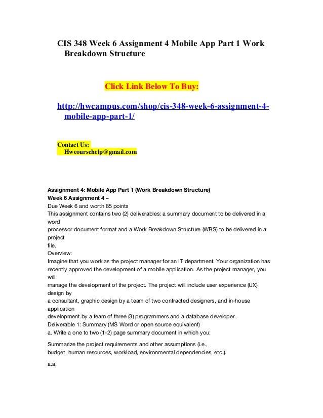CIS 348 Week 6 Assignment 4 Mobile App Part 1 Work Breakdown Structure Click Link Below To Buy: http://hwcampus.com/shop/c...