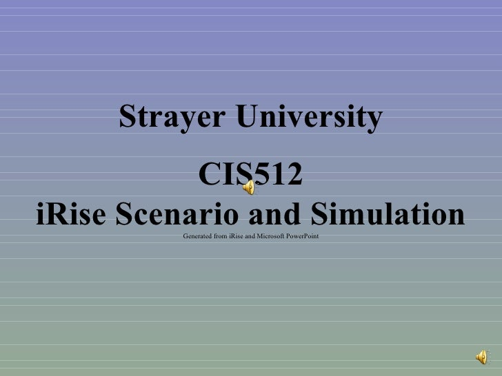 CIS512 iRise Scenario and Simulation Generated from iRise and Microsoft PowerPoint Strayer University