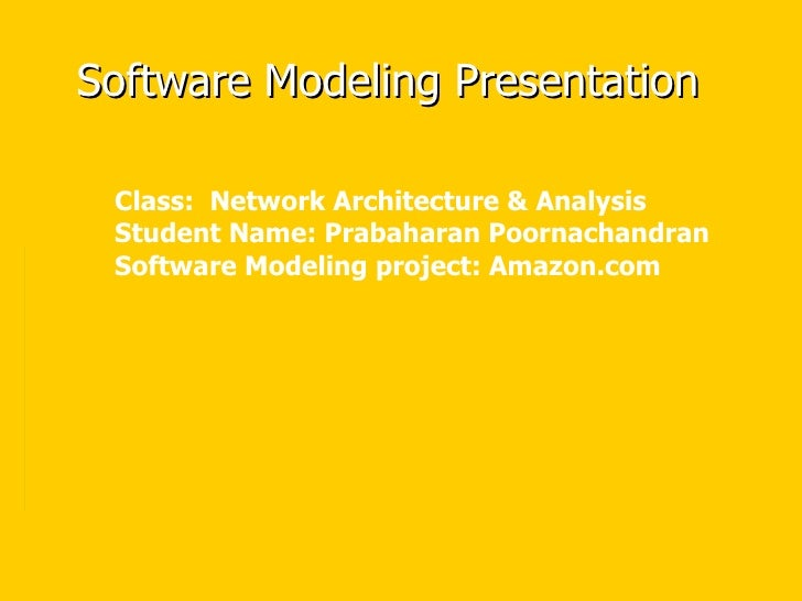 Software Modeling Presentation Class:  Network Architecture & Analysis Student Name: Prabaharan Poornachandran Software Mo...