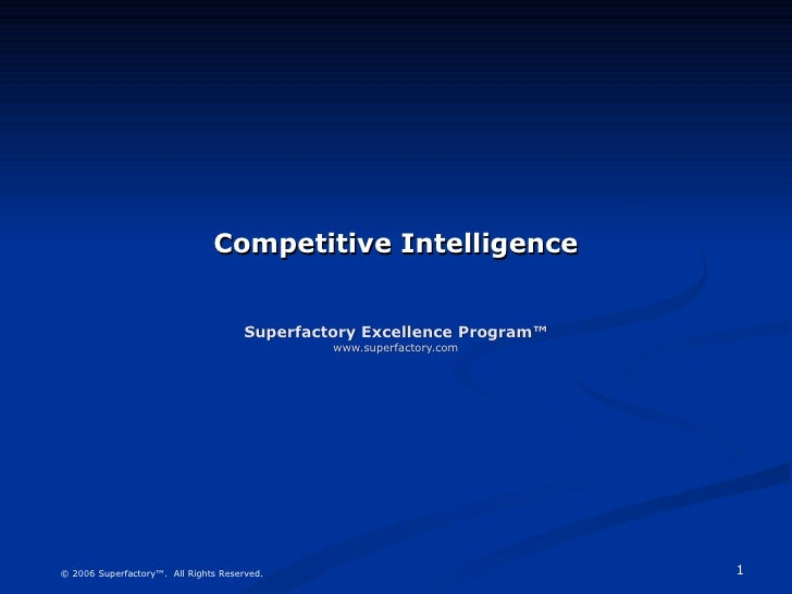 Competitive Intelligence Superfactory Excellence Program™ www.superfactory.com © 2006 Superfactory™.  All Rights Reserved.