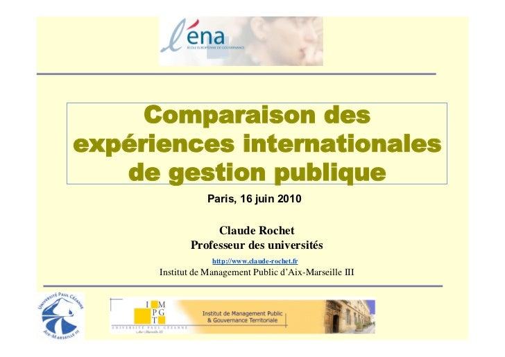 Comparaison desexpériences internationales   de gestion publique                  Paris, 16 juin 2010                  Cla...