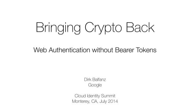 CIS14: Bringing Crypto Back: Web Authentication without Bearer Tokens