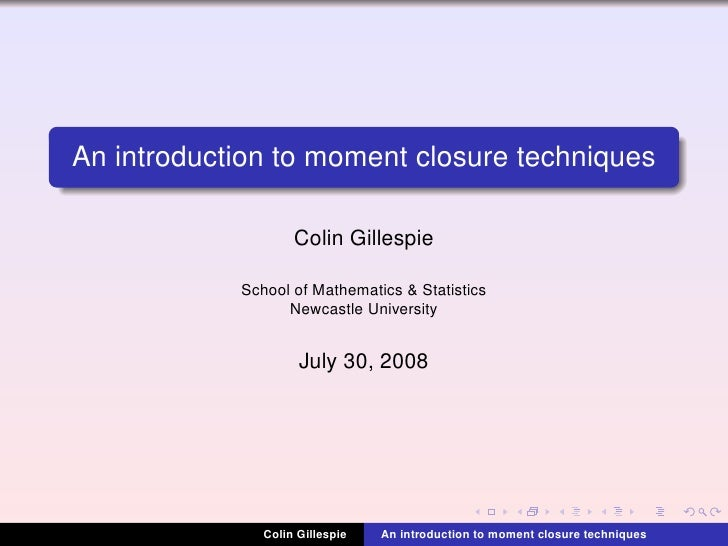 An introduction to moment closure techniques                    Colin Gillespie            School of Mathematics & Statist...