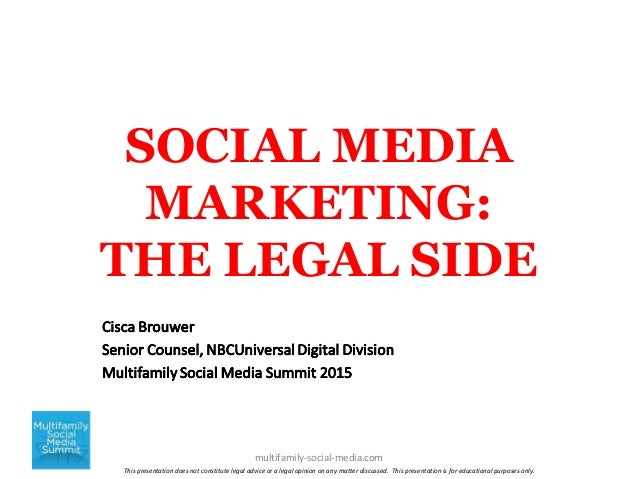 SOCIAL MEDIA MARKETING: THE LEGAL SIDE multifamily-social-media.com This presentation does not constitute legal advice or ...
