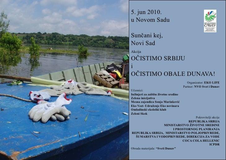 5. jun 2010. u Novom Sadu  Sunčani kej, Novi Sad Akcija  OČISTIMO SRBIJU i OČISTIMO OBALE DUNAVA!                         ...