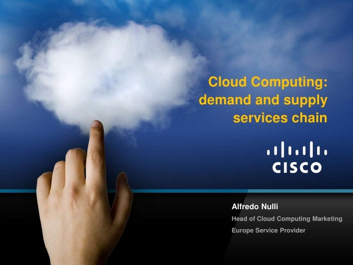 Cloud Computing: demand and supply services chain <br />Alfredo Nulli<br />Head of Cloud Computing Marketing<br />Europe S...