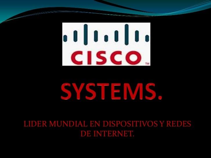 SYSTEMS.<br />LIDER MUNDIAL EN DISPOSITIVOS Y REDES DE INTERNET.<br />