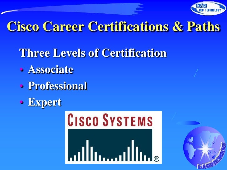 Cisco Career Certifications & Paths<br />Three Levels of Certification<br />Associate<br />Professional<br />Expert<br />