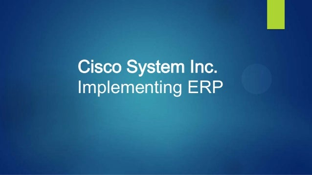Cisco System Inc. Implementing ERP