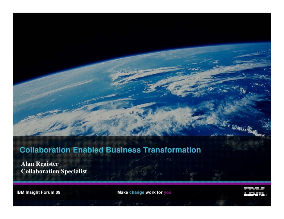 Collaboration Enabled Business Transformation   Alan Register   Collaboration Specialist   IBM Insight Forum 09         Ma...
