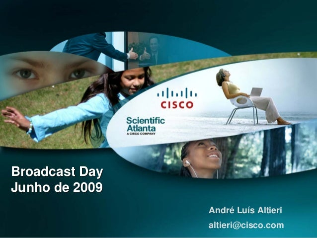 © 2007 Cisco Systems, Inc. All rights reserved. Cisco Confidential 1 Broadcast Day Junho de 2009 Broadcast Day Junho de 20...