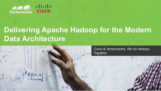 Page 1 © Hortonworks Inc. 2014 Delivering Apache Hadoop for the Modern Data Architecture Cisco & Hortonworks. We do Hadoop...