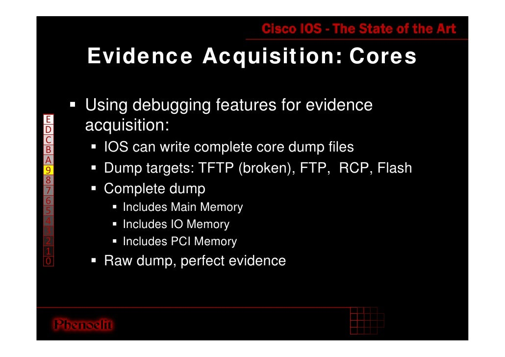Evidence Acquisition: Cores      Using debugging features for evidence E     acquisition: D C       IOS can write complete...