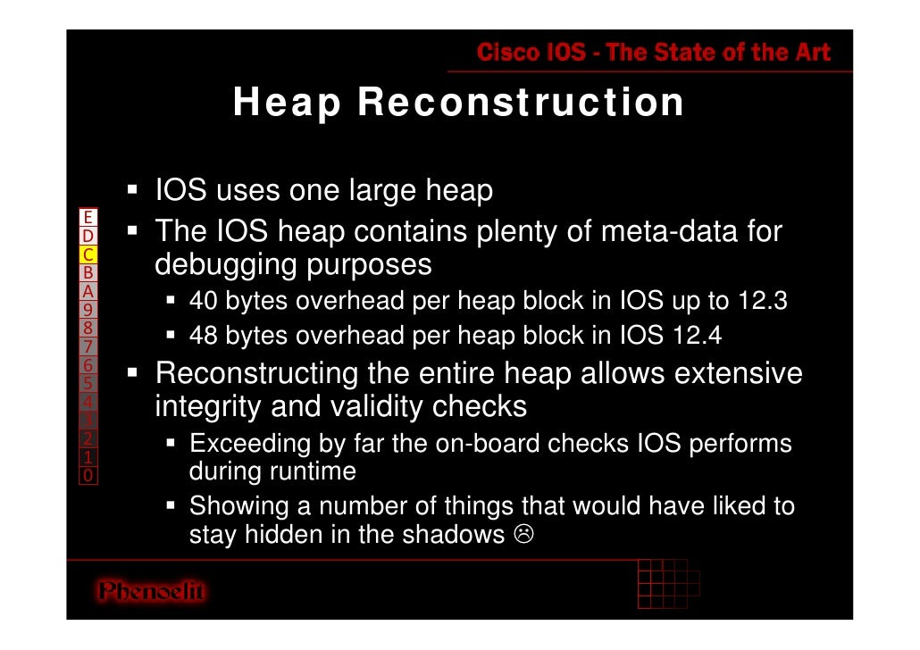 Heap Reconstruction      IOS uses one large heap E     The IOS heap contains plenty of meta-data for D C     debugging pur...
