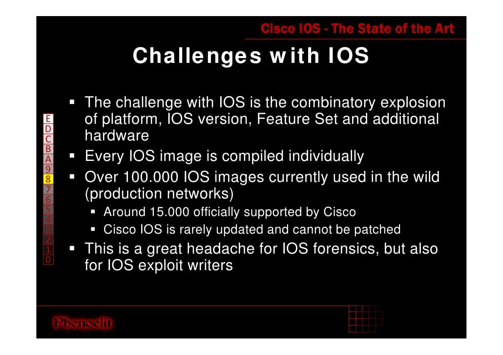 Challenges with IOS      The challenge with IOS is the combinatory explosion     of platform, IOS version, Feature Set and...