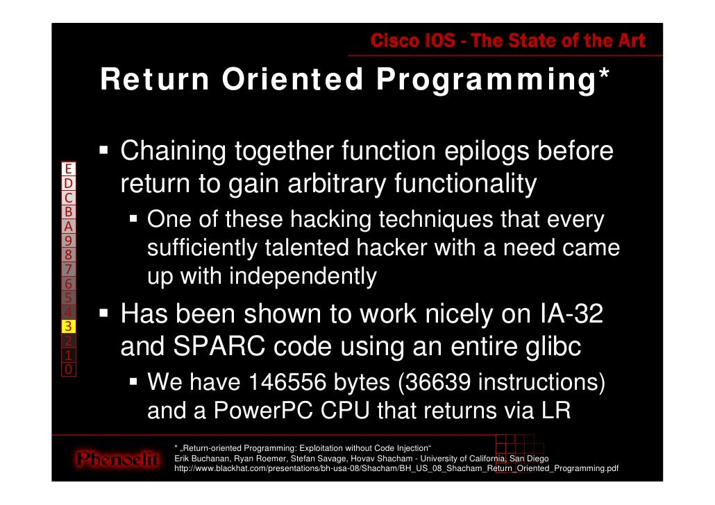 Return Oriented Programming*       Chaining together function epilogs before E      return to gain arbitrary functionality...