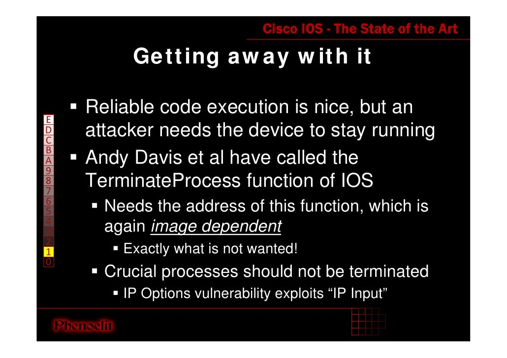 Getting away with it      Reliable code execution is nice, but an E     attacker needs the device to stay running D C B   ...