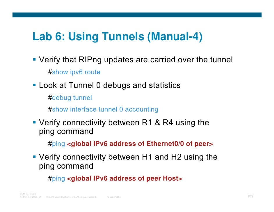 Lab 6: Using Tunnels (Manual-4)              Verify that RIPng updates are carried over the tunnel                     #sh...