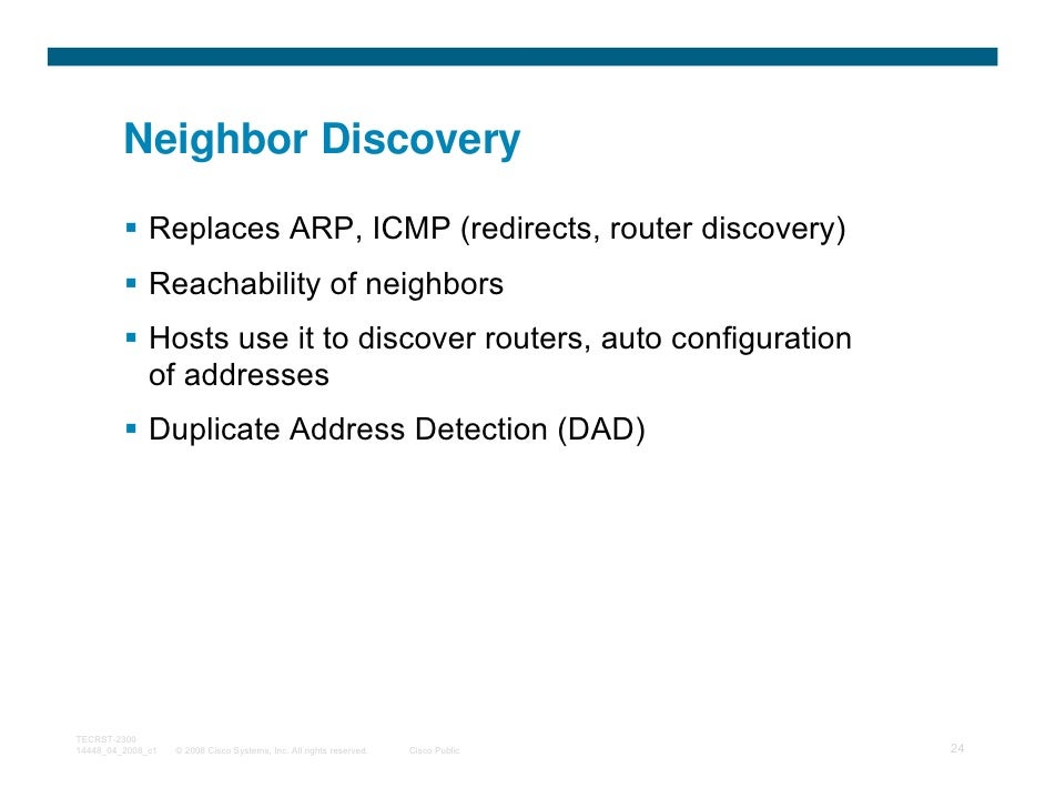 Neighbor Discovery              Replaces ARP, ICMP (redirects, router discovery)              Reachability of neighbors   ...