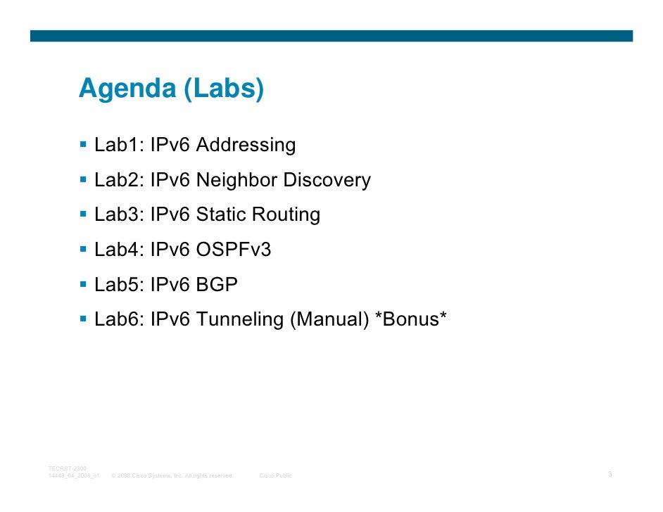 Agenda (Labs)              Lab1: IPv6 Addressing              Lab2: IPv6 Neighbor Discovery              Lab3: IPv6 Static...