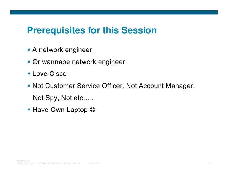 Prerequisites for this Session              A network engineer              Or wannabe network engineer              Love ...