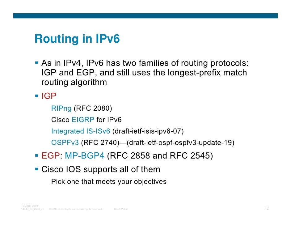 Routing in IPv6              As in IPv4, IPv6 has two families of routing protocols:              IGP and EGP, and still u...