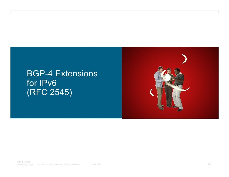 BGP-4 Extensions         for IPv6         (RFC 2545)TECRST-230014448_04_2008_c1   © 2008 Cisco Systems, Inc. All rights re...