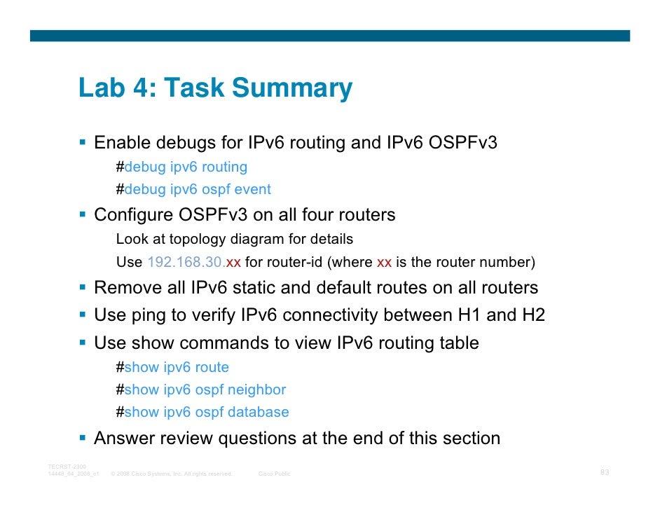 Lab 4: Task Summary              Enable debugs for IPv6 routing and IPv6 OSPFv3                     #debug ipv6 routing   ...