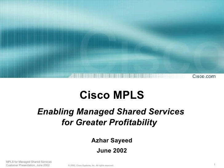 Cisco MPLS Enabling Managed Shared Services  for Greater Profitability  Azhar Sayeed June 2002